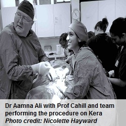 Dr Aamna Ali with Prof Cahill and team performing the procedure on Kera